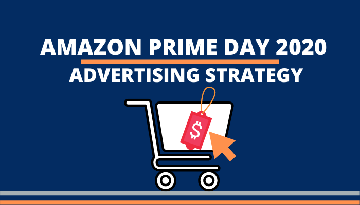 Amazon Prime Day 2020 Advertising Strategy
